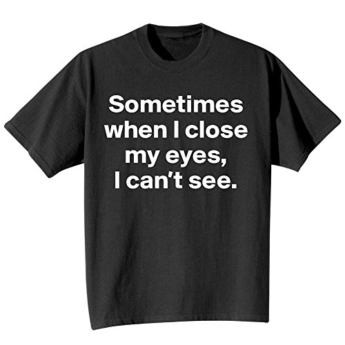 Eyes Adult Black T-shirt (Unisex-Adult T-Shirt - Sometimes When I Close My Eyes, I Can't See Black Tee -)
