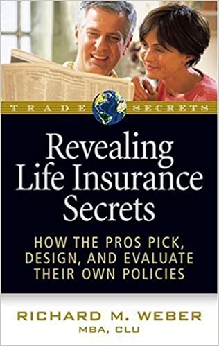 Revealing Life Insurance Secrets: How the Pros Pick, Design, and Evaluate Their Own Policies (Trade Secrets) by Richard M. Weber (2005-09-02)