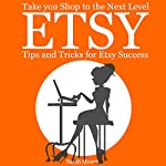 Etsy: Tips, Tricks, and Hacks for Successful Selling on Etsy   Sarah Moore