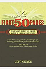 The First 50 Pages: Engage Agents, Editors and Readers, and Set Your Novel Up For Success Kindle Edition