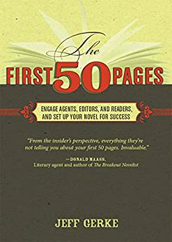 The First 50 Pages: Engage Agents, Editors and Readers, and Set Your Novel Up For Success by [Gerke, Jeff]