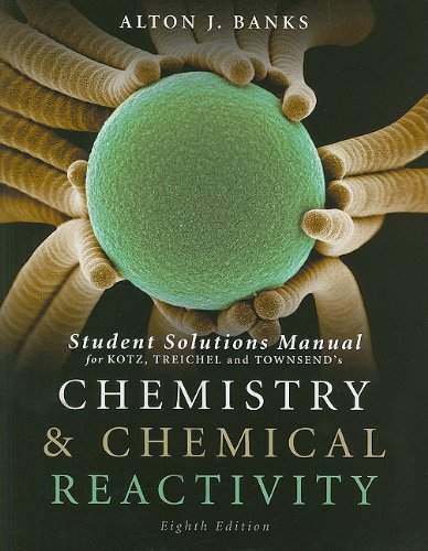 Student Solutions Manual For Chemistry And Chemical Reactivity  8Th