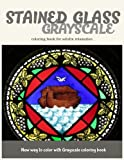 Stained Glass GrayScale Coloring Book for Adults Relaxation: New Way to Color with Grayscale Coloring Book