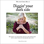 Diggin' Your Dark Side: Guidance to Transform Anxiety and Depression into a Deep Sense of Belonging and Love | Melinda Carbis-Reilly