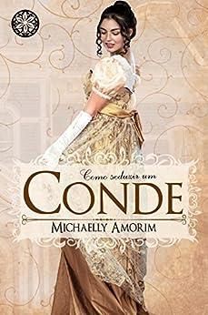Como Seduzir um Conde (Amores Indecentes Livro 1) por [Amorim, Michaelly]