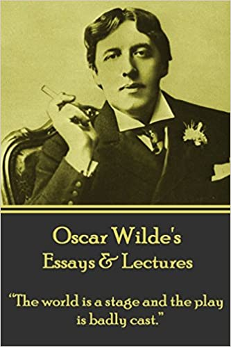 English Essay Question Examples Oscar Wilde  Essays  Lectures The World Is A Stage And The Play Is Badly  Cast Business Studies Essays also Simple Essays In English Amazoncom Oscar Wilde  Essays  Lectures The World Is A Stage  Essay Science And Religion