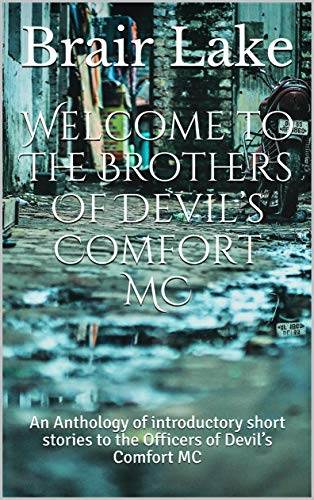 Welcome to The Brothers Of Devil's Comfort MC: A collection of introductory short stories to the  Officers of Devil's Comfort MC