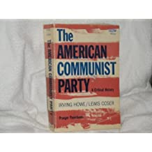 The American Communist Party; A Critical History (Franklin D. Roosevelt and the Era of the New Deal) by Irving Howe (1974-06-01)