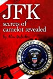 JFK-Secrets of Camelot Revealed, Alex Malcolm, 098996311X