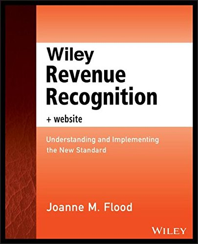 Wiley Revenue Recognition, + Website: Understanding and Implementing the New Standard (Wiley Regulatory (Business Standard Website)