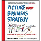 Picture Your Business Strategy: Transform Decisions with the Power of Visuals (Business Books)
