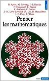 PENSER LES MATHEMATHIQUES. Séminaire de philosophie et mathématiques de l'Ecole normale supérieure de Collectif ,École normale supérieure (France) ,René Thom ( 1 janvier 1982 )