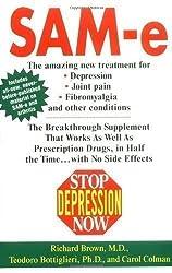 Stop Depression Now: Sam-E: The Breakthrough Supplement That Works as Well as Prescription Drugs by Brown, Richard, Bottiglieri, Teodoro, Colman, Carol (2000)