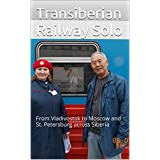 Tran Siberian Railway Solo: From Vladivostok to Moscow and St. Petersburg across Siberia
