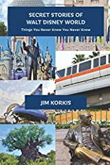 Secret Stories of Walt Disney World: Things You Never Knew You Never Knew (Volume 1) Paperback