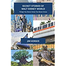 Secret Stories of Walt Disney World: Things You Never Knew You Never Knew (Volume 1)