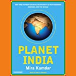 Planet India: How the Fastest Growing Democracy Is Transforming America and the World | Mira Kamdar