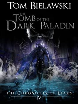 The Tomb of the Dark Paladin: The Chronicles of Llars Volume IV by [Bielawski, Tom]
