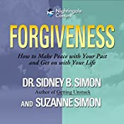 Forgiveness: How to Make Peace with Your Past and Get on with Your Life   Sidney B. Simon, Suzanne Simon