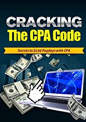 Cracking The CPA Code: Secrets To  $100 Dollar Paydays With CPA For Affiliates (English Edition)
