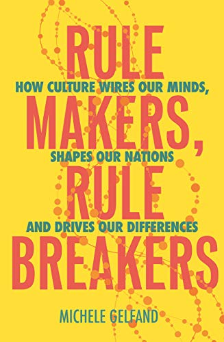 Rule Makers, Rule Breakers: How Culture Wires Our Minds, Shapes Our Nations, and Drives Our Differences (English Edition)