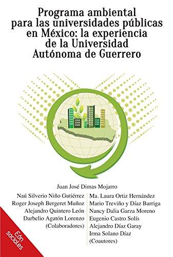 Descargar Libro Programa Ambiental Para Las Universidades Públicas En México: La Experiencia De La Universidad Autónoma De Guerrero Juan José Dimas Mojarro