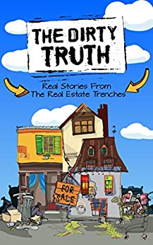 The Dirty Truth: Real Stories From The Real Estate Trenches by [Merrihew, Tucker]