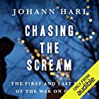 Chasing the Scream: The First and Last Days of the War on Drugs Audiobook by Johann Hari Narrated by Tim Gerard Reynolds