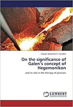 On the significance of Galen 39:s concept of Hegemonikon: and its role in the therapy of passions