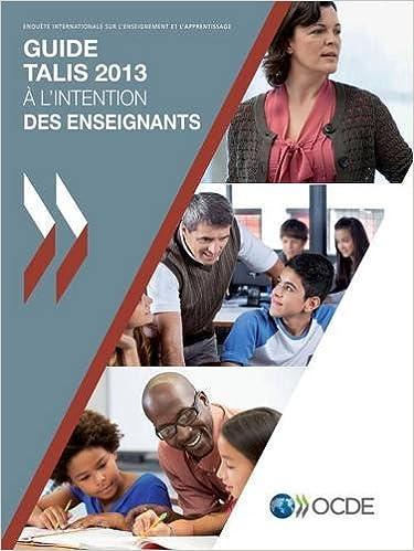 Livres Guide Talis 2013 : A l'attention des enseignants : Enquête internationale sur l'enseignement et l'apprentissage pdf