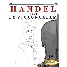Handel pour le Violoncelle: 10 pièces faciles pour le Violoncelle débutant livre