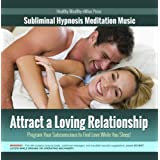 Attract a Loving Relationship: Program Your Subconscious to Find Love