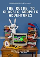 Hardcoregaming101.net Presents: The Guide to Classic Graphic Adventures Front Cover