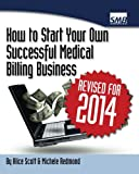 How to Start Your Own Successful Medical Billing Business, Alice Scott and Michele Redmond, 1434813827