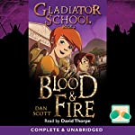Blood & Fire: Gladiator School, Book 2 | Dan Scott