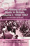 img - for The History of Live Music in Britain, Volume I: 1950-1967: From Dance Hall to the 100 Club (Ashgate Popular and Folk Music Series) book / textbook / text book