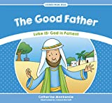img - for The Good Father: Luke 15: God is Patient (Stories from Jesus) book / textbook / text book