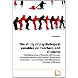 The study of psychological variables on Teachers and students: The Relationship of Teacher Self-Concept, Teacher Behaviours and Students Educational Outcomes in case of Fogera and Libokemkem woredas of Ethiopia
