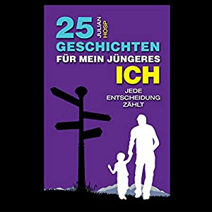 25 Geschichten für mein jüngeres Ich [25 Stories to My Younger Self] Audiobook