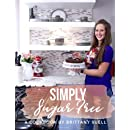 Simply Sugar Free Cookbook: A cookbook guide to living a sustainable sugar free lifestyle