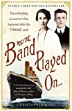 img - for And the Band Played On . . .: The Enthralling Account of What Happened After the Titanic Sank by Ward, Christopher (April 1, 2012) Paperback book / textbook / text book