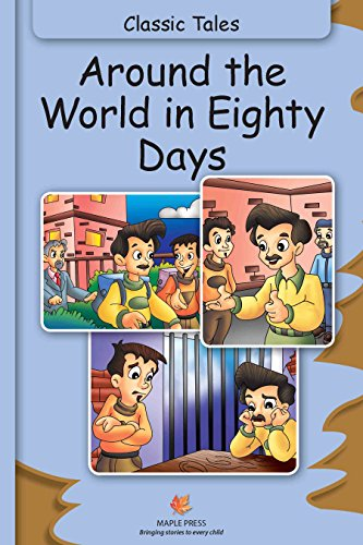 Around The World In Eighty Days (Fully Illustrated): Classic Tales (Illustrated Classic Tales) (Around The World In 80 Days Graphic Novel)