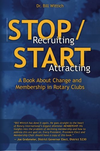 (Stop Recruiting / Start Attracting: A Book About Change and Membership in Rotary Clubs )