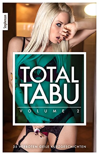 Total Tabu Vol. 2: 35 verboten geile Kurzgeschichten (German Edition)