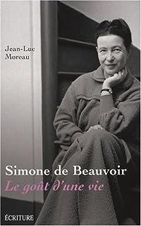 Simone de Beauvoir : le goût d'une vie, Moreau, Jean-Luc