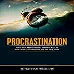 Procrastination: Mind Tricks, Mental Health, and Effective Ways to Overcome Procrastination and Get Stuff Done | Jonathan Wilkens