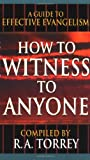 How to Witness to Anyone, R. A. Torrey, 0883681706