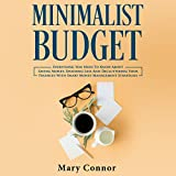 Minimalist Budget: Everything You Need to Know About Saving Money, Spending Less and Decluttering Your Finances With Smart Money Management Strategies: Declutter Your Life, Book 3