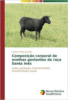 Book Composição corporal de ovelhas gestantes da raça Santa Inês: corpo, gestação, macrominerais, microminerais, ovino (Portuguese Edition)