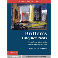 Britten's Unquiet Pasts: Sound and Memory in Postwar Reconstruction (Music since 1900) book cover